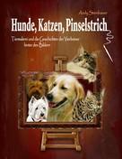 Andy Steinbauer: Hunde, Katzen, Pinselstrich