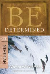 Be Determined (Nehemiah) - Standing Firm in the Face of Opposition