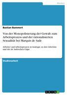 Bastian Bammert: Von der Monopolisierung der Gewalt zum Arbeitsprozess und der rationalisierten Sexualität bei Marquis de Sade
