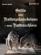 """Gritta von Rattenzuhausbeiuns - vom Rattenschloss - Motiven des Märchenromans """"Das Leben der Hochgräfin Gritta von Rattenzuhausbeiuns"""" von Gisela und Bettina von Arnim sehr frei nacherzählt"""