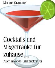 Cocktails und Mixgetränke für zuhause - Auch alkohol- und zuckerfrei