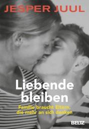 Liebende bleiben - Familie braucht Eltern, die mehr an sich denken