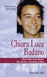 "Chiara Luce Badano - ""Gott liebt mich doch!"" Ein kurzes, intensives Leben"