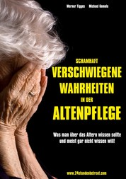 Schamhaft verschwiegene Wahrheiten in der Altenpflege - Was man über das Altern wissen sollte - und meist gar nicht wissen will