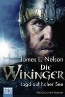 James L. Nelson: Die Wikinger - Jagd auf hoher See