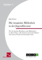 Julia Schaer: Die imaginäre Bibliothek in der Jugendliteratur