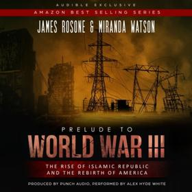 Prelude to World War III - The Rise of the Islamic Republic and the Rebirth of America (Unadbridged)