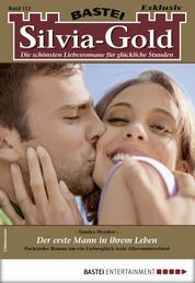 Silvia-Gold 112 - Liebesroman - Der erste Mann in ihrem Leben
