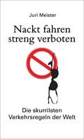 Juri Meister: Nackt fahren streng verboten. Die skurrilsten Verkehrsregeln der Welt ★★★★★
