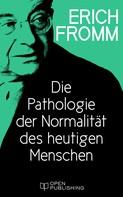 Erich Fromm: Die Pathologie der Normalität des heutigen Menschen