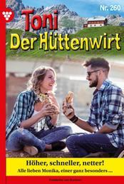 Toni der Hüttenwirt 260 – Heimatroman - Höher, schneller, netter