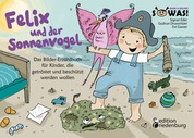 Felix und der Sonnenvogel - Das Bilder-Erzählbuch für Kinder, die getröstet und beschützt werden wollen