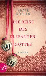 Die Reise des Elefantengottes - Roman