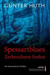 Spessartblues - Zerbrochene Seelen. Ein Simon Kerner Thriller