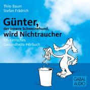 Günter, der innere Schweinehund, wird Nichtraucher - Ein tierisches Gesundheits-Hörbuch
