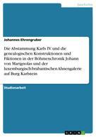 Johannes Ehrengruber: Die Abstammung Karls IV. und die genealogischen Konstruktionen und Fiktionen in der Böhmenchronik Johann von Marignolas und der luxemburgisch-brabantischen Ahnengalerie auf Burg Karlstein