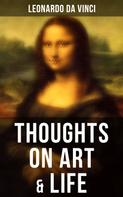 Leonardo Da Vinci: Leonardo da Vinci: Thoughts on Art & Life