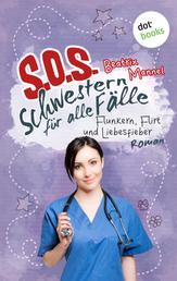 SOS - Schwestern für alle Fälle - Band 3: Flunkern, Flirt und Liebesfieber - Roman