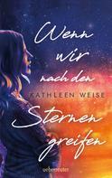 Kathleen Weise: Wenn wir nach den Sternen greifen ★★★★★