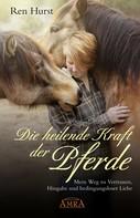 Ren Hurst: Die heilende Kraft der Pferde