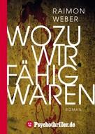 Raimon Weber: Wozu wir fähig waren