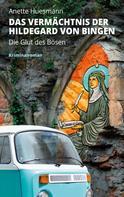 Anette Huesmann: Das Vermächtnis der Hildegard von Bingen - Die Glut des Bösen