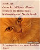 Robert Kopf: Grauer Star bei Katzen Katarakt behandeln mit Homöopathie, Schüsslersalzen und Naturheilkunde