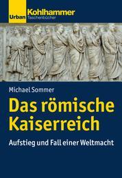 Das römische Kaiserreich - Aufstieg und Fall einer Weltmacht