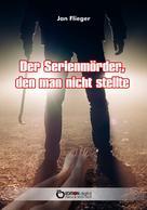 Jan Flieger: Der Serienmörder, den man nicht stellte