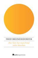 Fred Breinersdorfer: Das Netz hat manchmal weite Maschen