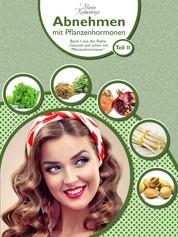 Abnehmen mit Pflanzenhormonen (Teil 2) - Band 1 aus der Reihe 'Gesund und schön mit Pflanzenhormonen'