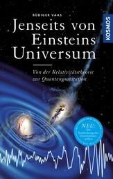 Jenseits von Einsteins Universum - Von der Relativitätstheorie zur Quantengravitation