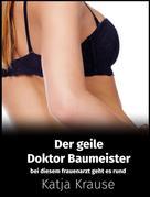 Katja Krause: Der geile Doktor Baumeister