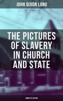 John Dixon Long: The Pictures of Slavery in Church and State (Complete Edition)