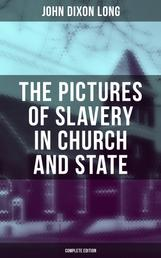 The Pictures of Slavery in Church and State (Complete Edition) - Including Personal Reminiscences, Biographical Sketches and Anecdotes on Slavery by John Wesley and Richard Watson