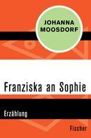 Johanna Moosdorf: Franziska an Sophie