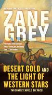 Zane Grey: Desert Gold and The Light of Western Stars