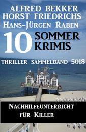 10 Sommer Krimis: Nachhilfeunterricht für Killer: Thriller Sammelband 5018