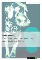 Bianca Wippich: Der Einsatz von Hunden in der psychiatrischen Praxis