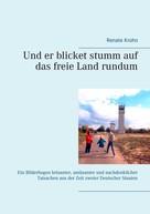 Renate Krohn: Und er blicket stumm auf das freie Land rundum
