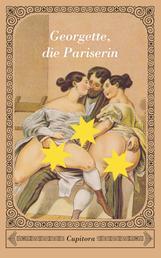 Georgette, die Pariserin - Ein anstößiger Roman aus dem Jahre 1922, versehen mit 40 unzweideutigen Zeichnungen