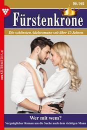 Fürstenkrone 145 – Adelsroman - Wer mit wem?