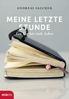 Andreas Salcher: Meine letzte Stunde
