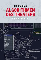 Algorithmen des Theaters - Ein Arbeitsbuch