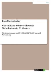 Gerichtliches Mahnverfahren für Nicht-Juristen in 20 Minuten - Mit Anmerkungen zur EU-VRRL 2014, Verjährung und Verwirkung