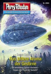 "Perry Rhodan 2993: Das bittere Aroma der Gestirne - Perry Rhodan-Zyklus ""Genesis"""