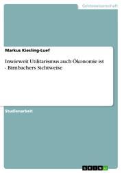 Inwieweit Utilitarismus auch Ökonomie ist - Birnbachers Sichtweise