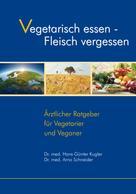 Gabriele-Verlag Das Wort: Vegetarisch essen - Fleisch vergessen