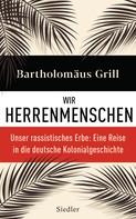 Bartholomäus Grill: Wir Herrenmenschen