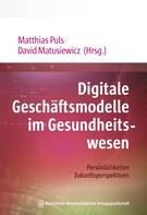 Matthias Puls: Digitale Geschäftsmodelle im Gesundheitswesen